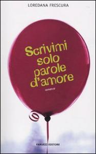 Libro Scrivimi solo parole d'amore Loredana Frescura