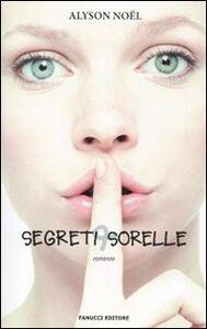 Libro Segreti & sorelle Alyson Noël