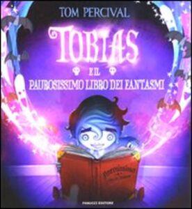 Libro Tobias e il paurosissimo libro dei fantasmi Tom Percival