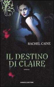 Libro Il destino di Claire. I vampiri di Morganville. Vol. 2 Rachel Caine