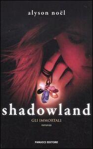 Libro Shadowland. Gli immortali Alyson Noël