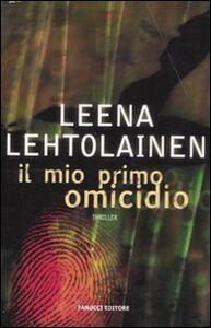 Foto Cover di Il mio primo omicidio, Libro di Leena Lehtolainen, edito da Fanucci