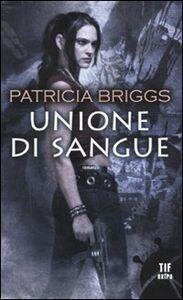 Foto Cover di Unione di sangue, Libro di Patricia Briggs, edito da Fanucci