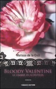 Libro Bloody Valentine. Le ombre di Schuyler Melissa De la Cruz