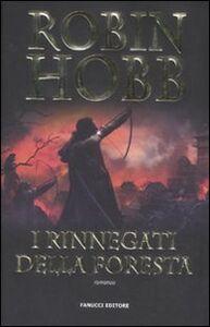 Foto Cover di I rinnegati della foresta, Libro di Robin Hobb, edito da Fanucci
