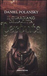 Foto Cover di Il guardiano della città perduta, Libro di Daniel Polansky, edito da Fanucci