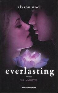 Foto Cover di Everlasting. Gli immortali, Libro di Alyson Noël, edito da Fanucci