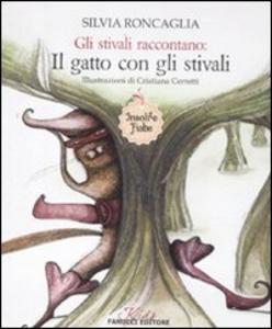 Libro Gli stivali raccontano: Il gatto con gli stivali. Insolite fiabe Silvia Roncaglia , Cristiana Cerretti