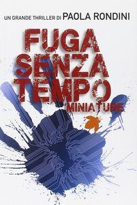 Foto Cover di Fuga senza tempo. Miniature, Libro di Paola Rondini, edito da Fanucci