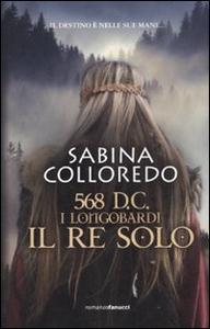 Libro 568 d.C. I Longobardi. Il re solo Sabina Colloredo