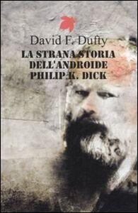 Libro La strana storia dell'androide Philip K. Dick David F. Dufty