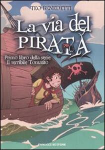 La via del pirata. Il terribile Tomatito. Vol. 1 - Teo Benedetti - copertina