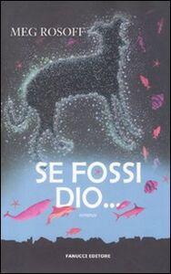 Libro Se fossi Dio... Meg Rosoff