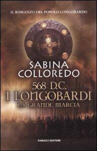 Foto Cover di 568 d.C. I Longobardi. La grande marcia, Libro di Sabina Colleredo, edito da Fanucci
