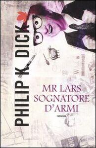 Libro Mr. Lars sognatore d'armi Philip K. Dick