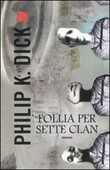 Libro Follia per sette clan Philip K. Dick