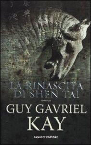 Libro La rinascita di Shen Tai Guy Gavriel Kay