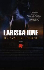 Foto Cover di Il cavaliere eterno. I cavalieri della libertà, Libro di Larissa Ione, edito da Fanucci