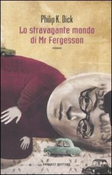 Lo stravagante mondo di Mr Fergesson - Philip K. Dick - copertina