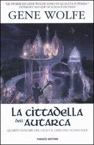 Libro La cittadella dell'autarca. Il Libro del Nuovo Sole. Vol. 4 Gene Wolfe