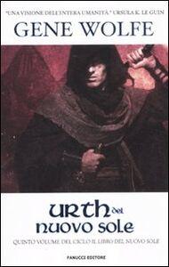 Foto Cover di Urth del Nuovo Sole. Il Libro del Nuovo Sole. Vol. 5, Libro di Gene Wolfe, edito da Fanucci