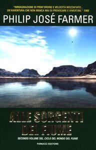 Foto Cover di Alle sorgenti del fiume, Libro di Philip J. Farmer, edito da Fanucci