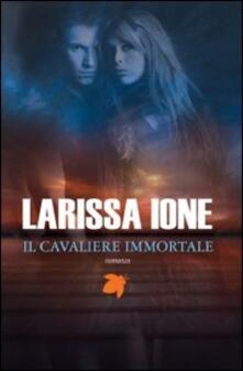 Il cavaliere immortale. I cavalieri della libertà - Larissa Ione - copertina