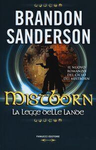 Foto Cover di Mistborn. La legge delle lande, Libro di Brandon Sanderson, edito da Fanucci