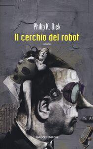 Libro Il cerchio del robot Philip K. Dick