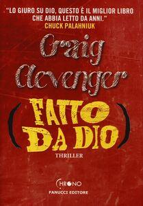 Foto Cover di Fatto da Dio, Libro di Craig Clevenger, edito da Fanucci