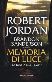 Memoria di luce. La ruota del tempo. Vol. 14 - Jordan Robert Sanderson Brandon - wuz.it