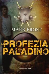 Libro La profezia del paladino Mark Frost