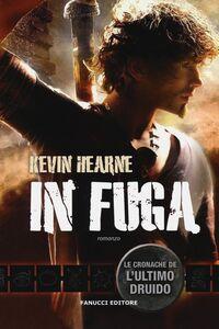 Libro In fuga. Le cronache de l'ultimo druido Kevin Hearne