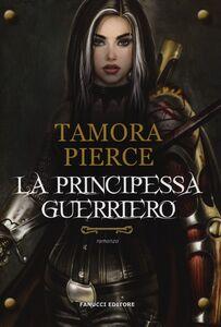 Foto Cover di La principessa guerriero, Libro di Tamora Pierce, edito da Fanucci