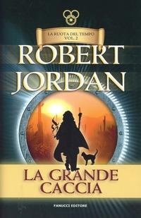 La La grande caccia. La ruota del tempo. Vol. 2 - Jordan Robert - wuz.it