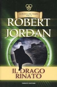 Il drago rinato. La ruota del tempo. Vol. 3 - Jordan Robert - wuz.it