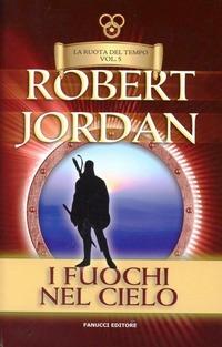 I I fuochi del cielo. La ruota del tempo. Vol. 5 - Jordan Robert - wuz.it