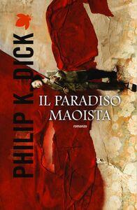 Foto Cover di Il paradiso maoista, Libro di Philip K. Dick, edito da Fanucci