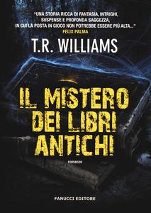 Libro Il mistero dei libri antichi T. R. Williams
