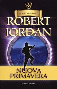 Foto Cover di nuova primavera. La ruota del tempo, Libro di Robert Jordan, edito da Fanucci