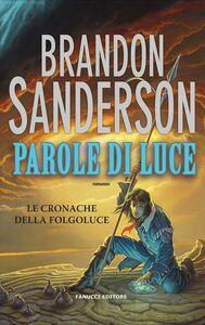 Foto Cover di Parole di luce. Le cronache della Folgoluce. Vol. 2, Libro di Brandon Sanderson, edito da Fanucci
