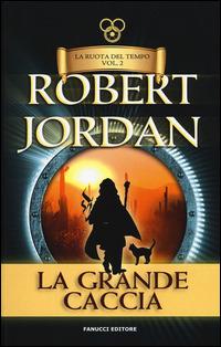 La grande caccia. La ruota del tempo. Vol. 2 - Jordan Robert - wuz.it