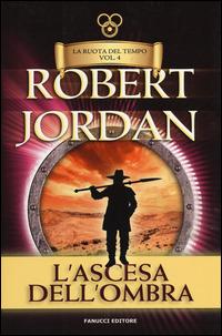 L' ascesa dell'ombra. La ruota del tempo - Jordan Robert - wuz.it