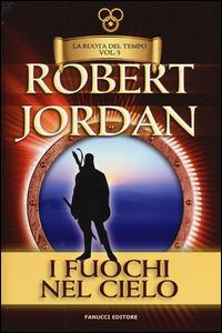 I fuochi del cielo. La ruota del tempo - Jordan Robert - wuz.it