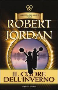 Il Il cuore dell'inverno. La ruota del tempo. Vol. 9 - Jordan Robert - wuz.it