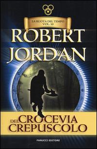 Crocevia del crepuscolo. La ruota del tempo. Vol. 10 - Jordan Robert - wuz.it