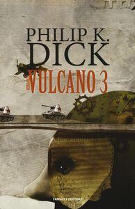Libro Vulcano 3 Philip K. Dick