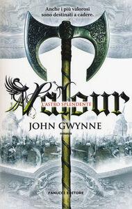 Foto Cover di Valour. L'astro splendente. La fede e l'inganno, Libro di John Gwynne, edito da Fanucci