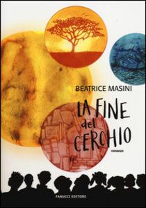Foto Cover di La fine del cerchio, Libro di Beatrice Masini, edito da Fanucci