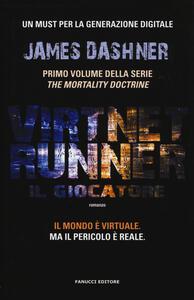 Il giocatore. Virtnet Runner. The mortality doctrine. Vol. 1